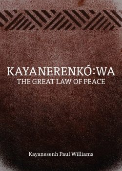 Kayanerenkó:wa: The Great Law of Peace by Kayanesenh Paul Williams
